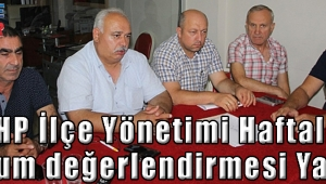 MHP İlçe Yönetimi Haftalık Durum değerlendirmesi Yaptı!