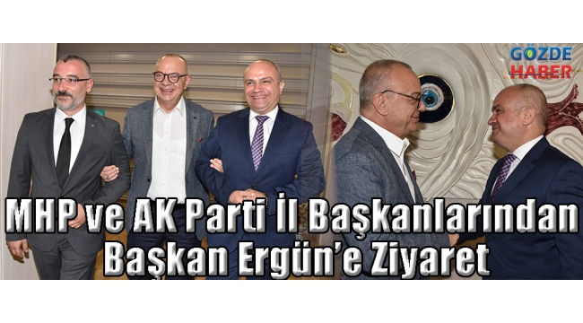 MHP ve AK Parti İl Başkanlarından Başkan Ergün'e Ziyaret