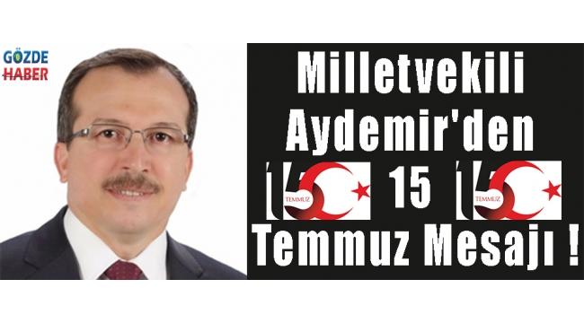 Milletvekili Aydemir'den 15 Temmuz Mesajı !