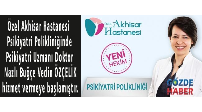 Özel Akhisar Hastanesi Psikiyatri Polikliniğinde Psikiyatri Uzmanı Doktor Nazlı Buğçe Vedin ÖZÇELİK hizmet vermeye başlamıştır.