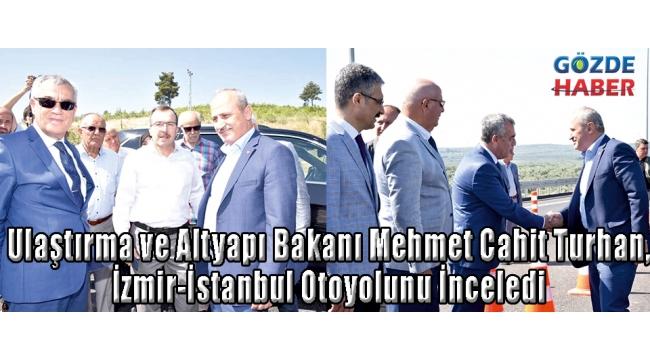 Ulaştırma ve Altyapı Bakanı Mehmet Cahit Turhan, İzmir-İstanbul Otoyolunu İnceledi
