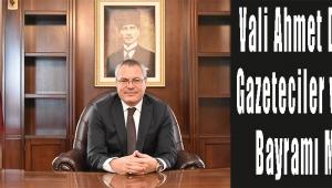 Vali Ahmet Deniz'in Gazeteciler ve Basın Bayramı Mesajı