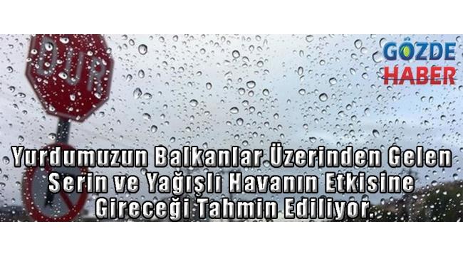 Yurdumuzun Balkanlar Üzerinden Gelen Serin ve Yağışlı Havanın Etkisine Gireceği Tahmin Ediliyor.
