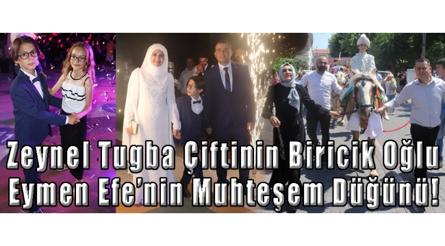 Zeynel Tugba Çiftinin Biricik Oğlu Eymen Efe'nin Muhteşem Düğünü!