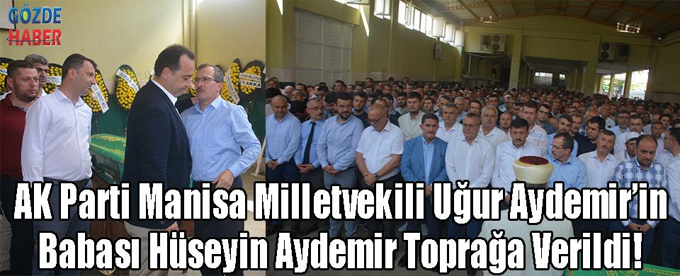 AK Parti Manisa Milletvekili Uğur Aydemir'in Babası Hüseyin Aydemir Toprağa Verildi!