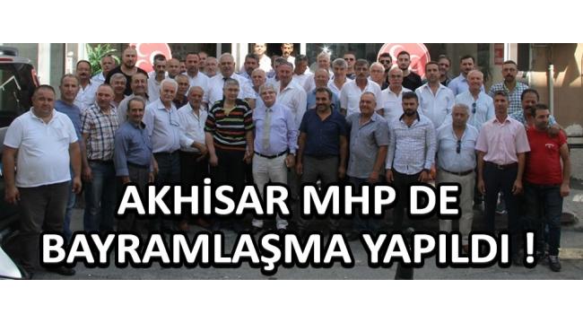 AKHİSAR MHP DE BAYRAMLAŞMA YAPILDI !