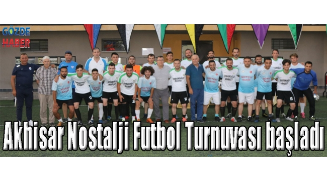 Akhisar Nostalji Futbol Turnuvası başladı