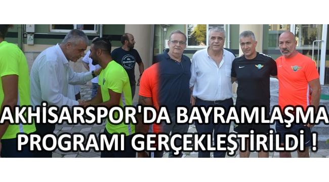 Akhisarspor'da Bayramlaşma Programı Gerçekleştirildi !
