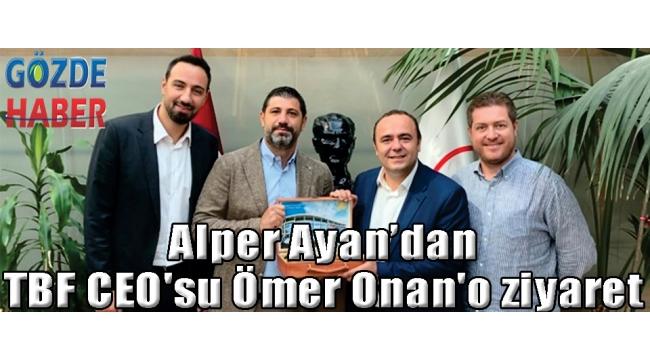 Alper Ayan'dan TBF CEO'su Ömer Onan'a ziyaret