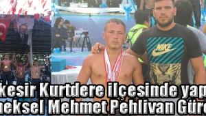 Balıkesir Kurtdere ilçesinde yapılan geleneksel Mehmet Pehlivan Güreşleri