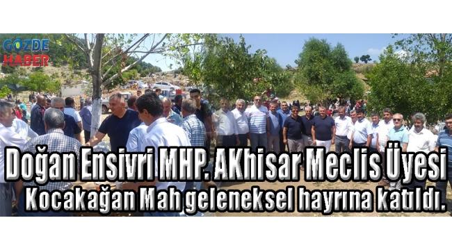 Doğan Ensivri MHP. AKhisar Meclis Üyesi Kocakağan Mah geleneksel hayrına katıldı.