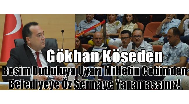 'Gökhan Köseden'Besim Dutluluya Uyarı Milletin Cebin'den Belediyeye Öz Sermaye Yapamassınız!