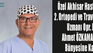 Özel Akhisar Hastanesi, 2. Ortopedi ve Travmatoloji Uzmanı Opr. Dr. Ahmet ÖZKAMALI'yı bünyesine kattı.