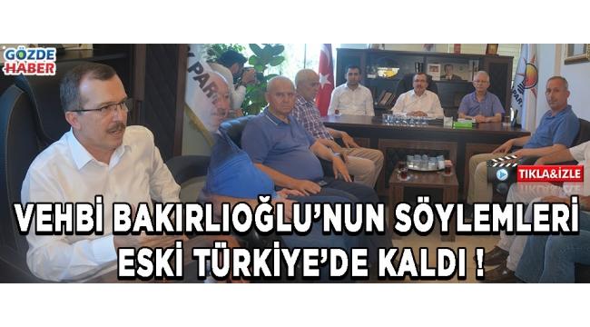 Vehbi Bakırlıoğlu'nun Söylemleri Eski Türkiye'de Kaldı !