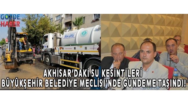 Akhisar'daki su kesintileri Büyükşehir Belediye Meclisi'nde gündeme taşındı