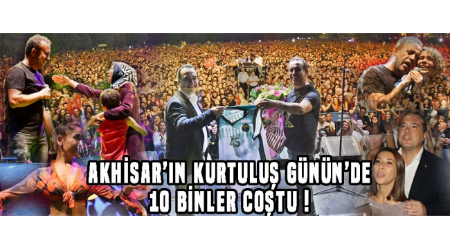 AKHİSAR'IN KURTULUŞ GÜNÜN'DE 10 BİNLER COŞTU !