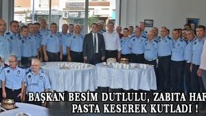 Başkan Besim Dutlulu, Zabıta Haftasını Pasta Keserek Kutladı !