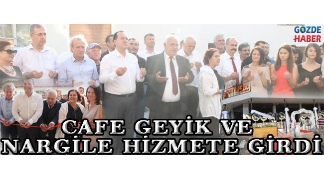 CAFE GEYİK VE NARGİLE HİZMETE GİRDİ