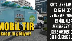 Çiftçilere tam destek Deniz'de DenizBank, 'Mobil Şube' etkinlikleri ile Akhisar Zeytinliova,Dereköy,Mecidiye'de üreticilerle buluşuyor