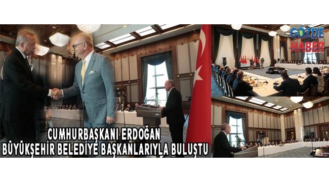 Cumhurbaşkanı Erdoğan Büyükşehir Belediye Başkanlarıyla Buluştu
