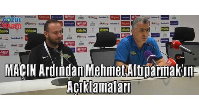 MAÇIN Ardından Mehmet Altıparmak'ın Açıklamaları