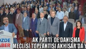 AK PARTİ´DE DANIŞMA MECLİSİ TOPLANTISI AKHİSAR'DA YAPILDI
