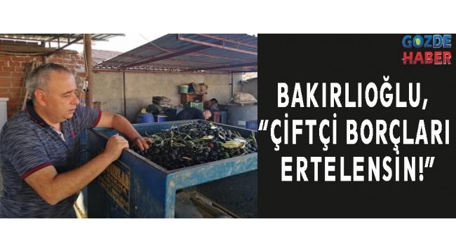 """BAKIRLIOĞLU, """"ÇİFTÇİ BORÇLARI ERTELENSİN!"""""""
