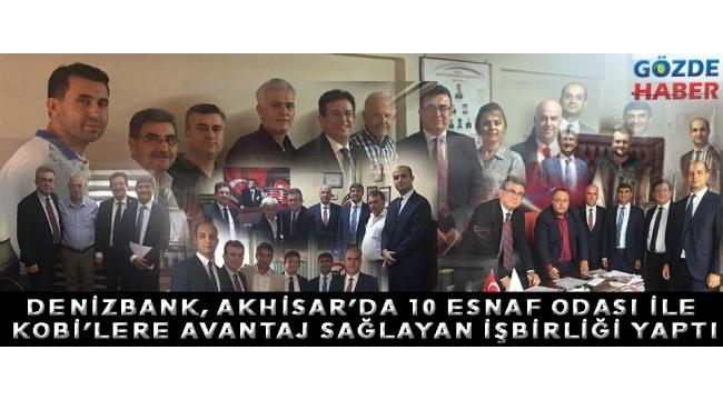 DenizBank, Akhisar'da 10 Esnaf Odası ile KOBİ'lere avantaj sağlayan işbirliği yaptı