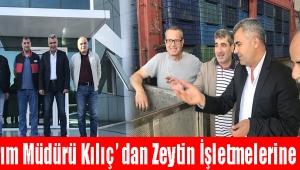 İlçe Tarım Müdürü Kılıç' dan Zeytin İşletmelerine Ziyaret