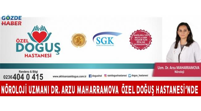 NÖROLOJİ UZMANI DR. ARZU MAHARRAMOVA ÖZEL DOĞUŞ HASTANESİ'NDE