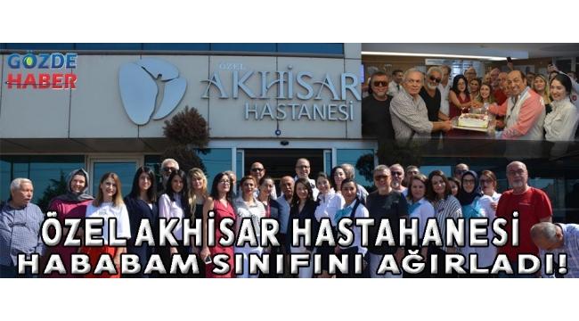 ÖZEL AKHİSAR HASTAHANESi HABABAM SINIFINI AĞIRLADI!