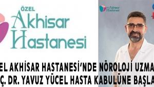 Özel Akhisar Hastanesi'nde Nöroloji Uzmanı Yrd. Doç. Dr. Yavuz YÜCEL hasta kabulüne başlamıştır.