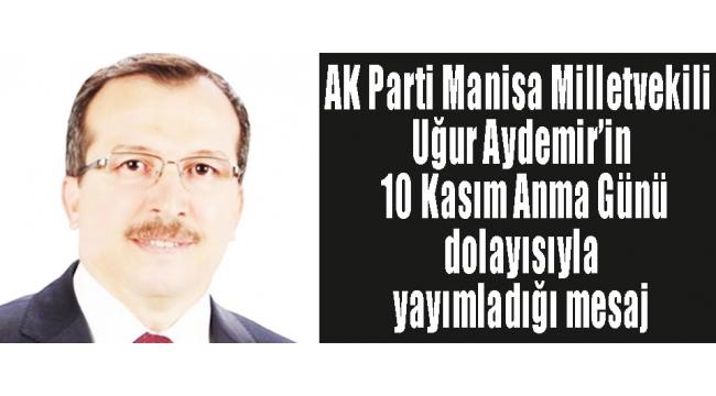 AK Parti Manisa Milletvekili Uğur Aydemir'in 10 Kasım Anma Günü dolayısıyla yayımladığı mesaj