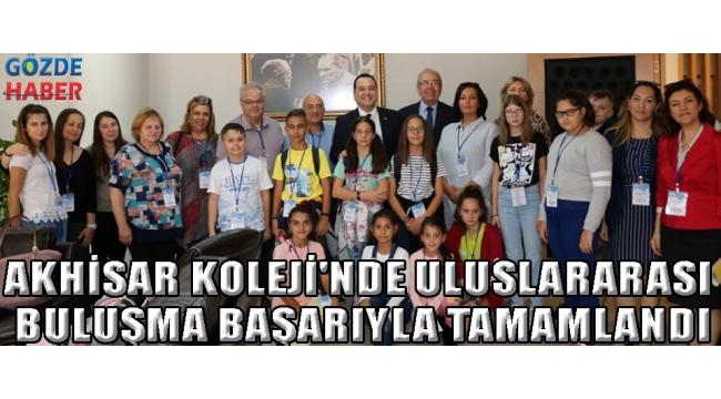 AKHİSAR KOLEJİ'NDE ULUSLARARASI BULUŞMA BAŞARIYLA TAMAMLANDI