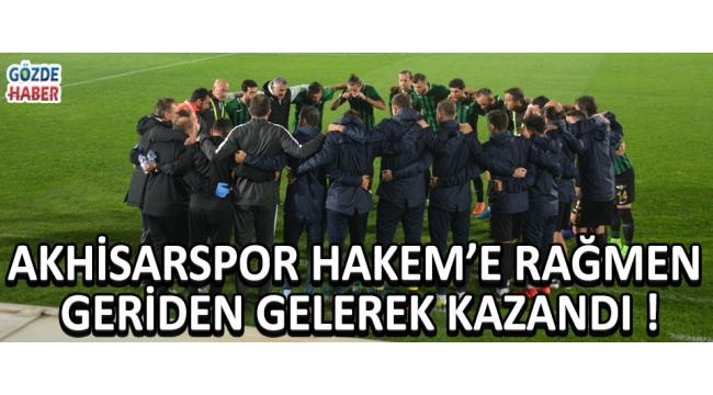 Akhisarspor Hakeme Rağmen Geriden Gelerek Kazandı !