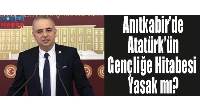 Anıtkabir'de Atatürk'ün Gençliğe Hitabesi Yasak mı?
