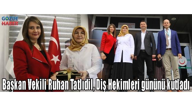 Başkan Vekili Ruhan Tatlıdil, Diş Hekimleri gününü kutladı!