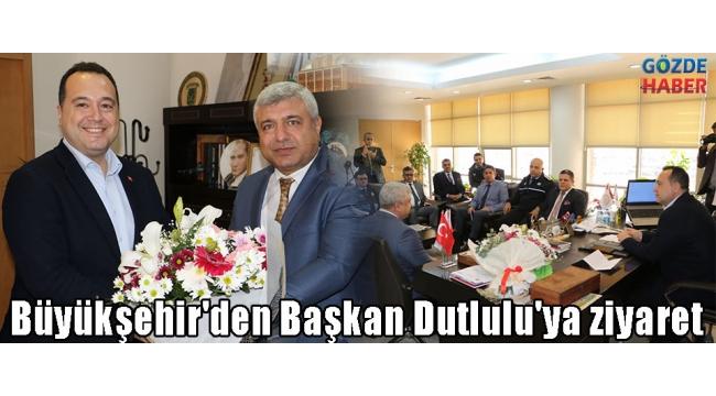 Büyükşehir'den Başkan Dutlulu'ya ziyaret