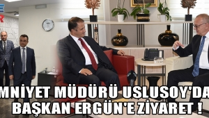 Emniyet Müdürü Uslusoy'dan Başkan Ergün'e Ziyaret