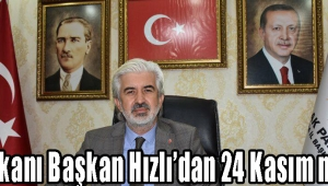 İl Başkanı Başkan Hızlı'dan 24 Kasım mesajı