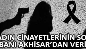 Kadın Cinayetlerine Son Kurbanı Akhisar'dan Verildi !