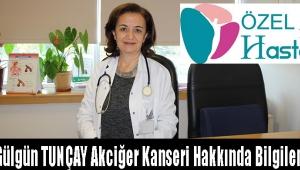 Uzm. Dr. Gülgün TUNÇAY Akciğer Kanseri Hakkında Bilgilendiriyor ;