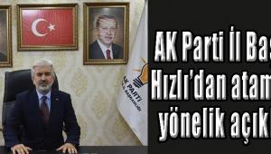 AK Parti İl Başkanı Hızlı'dan atamalara yönelik açıklama