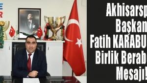 Akhisarspor Başkanı Fatih KARABULUT'an Birlik Beraberlik Mesajı!