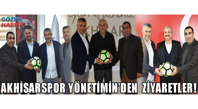 AKHİSARSPOR YÖNETİMİN'DEN ZİYARETLER!