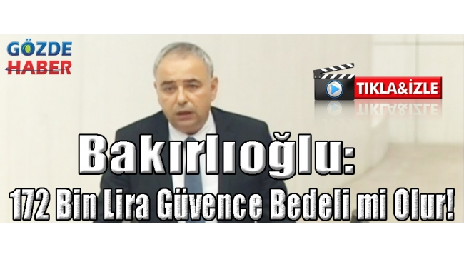 Bakırlıoğlu: 172 Bin Lira Güvence Bedeli mi Olur?