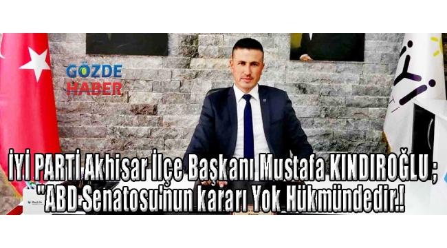 İYİ PARTİ Akhisar İlçe Başkanı Mustafa KINDIROĞLU ;