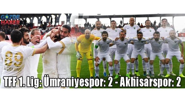 TFF 1. Lig: Ümraniyespor: 2 - Akhisarspor: 2
