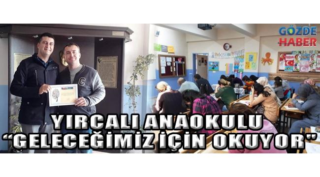 """YIRCALI ANAOKULU """"GELECEĞİMİZ İÇİN OKUYOR"""