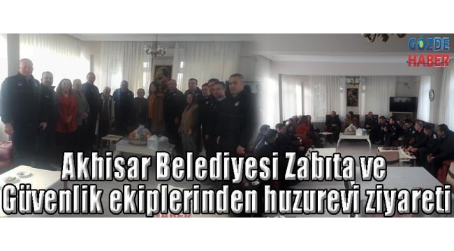 Akhisar Belediyesi Zabıta ve Güvenlik ekiplerinden huzurevi ziyareti